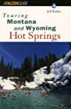 Touring Montana and Wyoming Hot Springs (Touring Hot Springs)