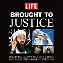 Brought to Justice: Osama Bin Laden's War on America and the Mission that Stopped Him (       UNABRIDGED) by  LIFE Magazine Narrated by Peter Ganim