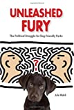Unleashed Fury: The Political Struggle for Dog-friendly Parks (New Directions in the Human-Animal Bond)