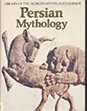 Persian Mythology (Library of the World's Myths and Legends)