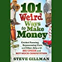 101 Weird Ways to Make Money: Cricket Farming, Repossessing Cars, and Other Jobs With Big Upside and Not Much Competition (       UNABRIDGED) by Steve Gillman Narrated by Donald Corren