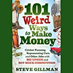 101 Weird Ways to Make Money: Cricket Farming, Repossessing Cars, and Other Jobs With Big Upside and Not Much Competition | Steve Gillman