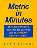 Metric in Minutes: The Comprehensive Resource for Learning and Teaching the Metric System (SI) Paperback January, 1994