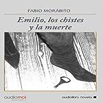 Emilio, los chistes y la muerte [Emilio, Jokes and Death] | Fabio Morábito