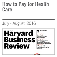How to Pay for Health Care Other by Michael E. Porter, Robert S. Kaplan Narrated by Fleet Cooper