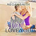 Hard to Love You (       UNABRIDGED) by Megan Smith Narrated by Jessica Almasy