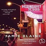 Midnight Jesus: Where Struggle, Faith, and Grace Collide... | Jamie Blaine