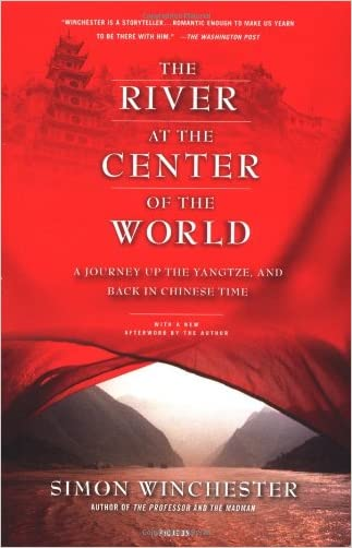 The River at the Center of the World: A Journey Up the Yangtze, and Back in Chinese Time written by Simon Winchester