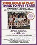 Your Child at Play: Three to Five Years; Conversation, Creativity, and Learning Letters, Words and Numbers (Your Child at Play) (0937858730) by Marilyn Segal, Ph.D.