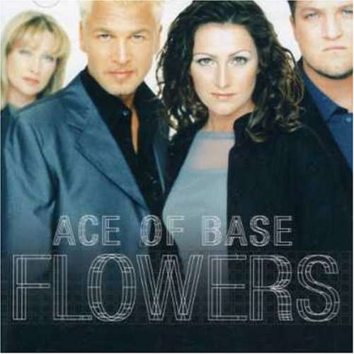 Ace of Base - Flowers (Cruel Summer) - Zortam Music