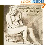 Drawings by Rembrandt and His Pupils:...