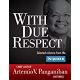 With Due Respect: Selected Columns from the Philippine Daily Inquirer