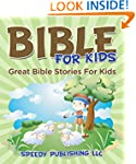 Bible For Kids: Great Bible Stories F...