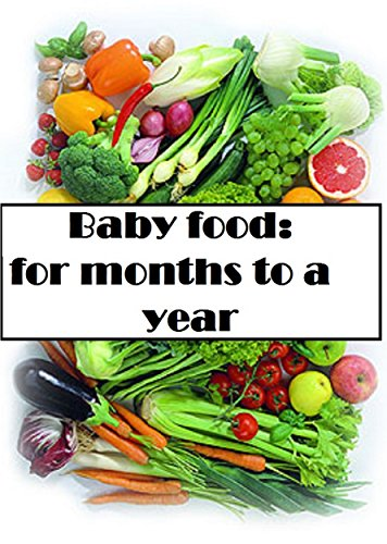 Baby food: for months to a year
