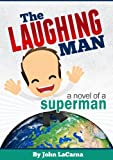 The Laughing Man---a novel of a superman