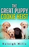 The Great Puppy Cookie Heist: A Cute Puppy Caper