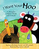 I Want Your Moo: A Story for Children About Self-Esteem (Gold Medal Winner, Teacher's Choice Awards)