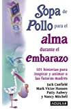 Sopa de pollo para el alma durante el embarazo (Chicken Soup for the Soul) (Spanish Edition)