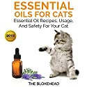 Essential Oils for Cats: Essential Oil Recipes, Usage, and Safety for Your Cat: The Blokehead Success Series Audiobook by  The Blokehead Narrated by Kirk Hanley