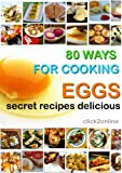 80 WAYS FOR COOKING EGGS -secret recipes delicious