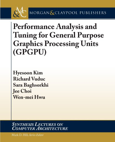 Performance Analysis And Tuning For General Purpose Graphics Processing Units (Synthesis Lectures On Computer Architecture)