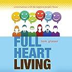 Full Heart Living: Conversations with the Happiest People I Know Hörbuch von Tom Glaser Gesprochen von: Tom Glaser