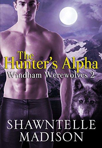 Shawntelle Madison - The Hunter's Alpha (Windham Werewolves Book 2)