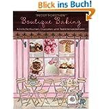Boutique Baking: Köstliche Kuchen, Cupcakes und Teatime-Leckereien