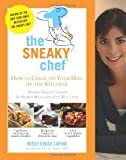 img - for The Sneaky Chef: How to Cheat on Your Man (In the Kitchen!): Hiding Healthy Foods in Hearty Meals Any Guy Will Love book / textbook / text book