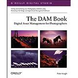 The DAM Book: Digital Asset Management for Photographers (O'Reilly Digital Studio) ~ Peter Krogh