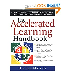The Accelerated Learning Handbook: A Creative Guide to Designing and Delivering Faster, More Effective Training Programs Dave Meier