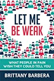 Let Me Be Weak: What People in Pain Wish They Could Tell You