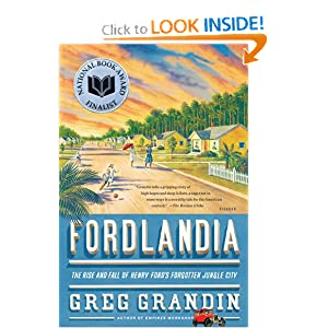 Fordlandia: The Rise and Fall of Henry Ford's Forgotten Jungle City by Greg Grandin