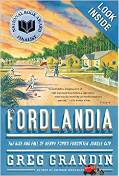 Fordlandia The Rise and Fall of Henry Fords Forgotten Jungle City - Greg Grandin
