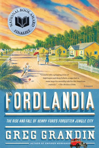 Fordlandia: The Rise and Fall of Henry Ford's Forgotten...