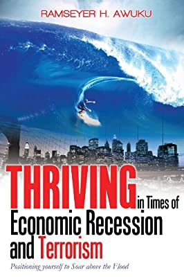 Thriving in Times of Economic Recession & Terrorism: Positioning Yourself to Soar Above the Flood