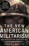 The New American Militarism: How Americans Are Seduced by War (0195311981) by Bacevich, Andrew J.