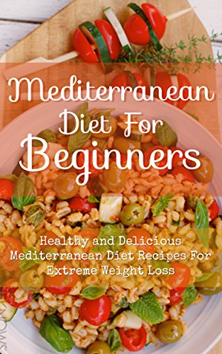 Mediterranean Diet For Beginners: Healthy and Delicious Mediterranean Diet Recipes For Extreme Weight Loss by Sandra Stevens