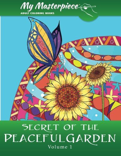My Masterpiece Adult Coloring Books - Secret of the Peaceful Garden Coloring Book for Grownups (Garden Coloring Books for Adults) (Volume 1)
