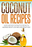Coconut Oil Recipes  Quick And Easy Coconut Oil Recipes to Maximize Weight Loss and Lose Weight FAST (coconut oil, coconut oil recipes Book 1)