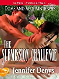 The Submission Challenge [Doms and Acquaintances] (Siren Publishing Classic)