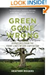 Green Gone Wrong: How Our Economy Is...
