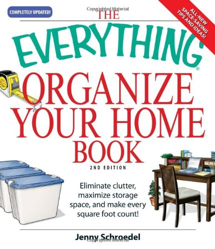The Everything Organize Your Home Book: Eliminate Clutter, Set Up Your Home Office, And Utilize Space In Your Home front-1064018