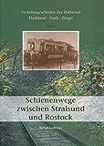 Schienenwege zwischen Stralsund und Rostock: Verkehrsgeschichte der Halbinsel Fischland - Darss - Zingst Band I