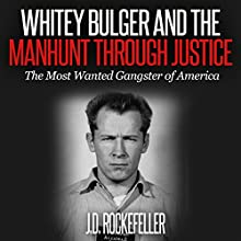 Whitey Bulger and the Manhunt Through Justice: The Most Wanted Gangster of America Audiobook by J.D. Rockefeller Narrated by Kevin Theis
