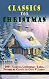 img - for CLASSICS FOR CHRISTMAS: 180+ Novels, Christmas Tales, Poems & Carols in One Volume (Illustrated): The Gift of the Magi, A Christmas Carol, The Heavenly ... Bough, The Wonderful Life of Christ... book / textbook / text book