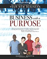 Business with a Purpose: Starting, building, managing and protecting your new business
