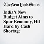 India's New Budget Aims to Spur Economy, Hit Hard by Cash Shortage | Geeta Anand
