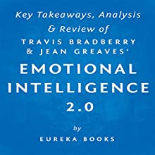 Emotional Intelligence 2.0, by Travis Bradberry and Jean Greaves: Key Takeaways, Analysis, & Review (       UNABRIDGED) by  Eureka Books Narrated by Sean Patrick Hopkins