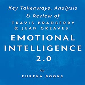 Emotional Intelligence 2.0, by Travis Bradberry and Jean Greaves: Key Takeaways, Analysis, & Review Audiobook